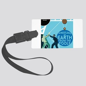 Wrestle the Earth from the Fools Luggage Tag