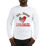 I Just Came for the Rosefinches Long Sleeve Tee