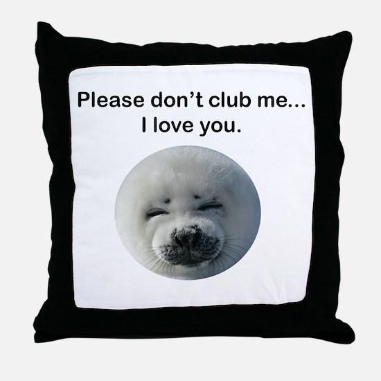 Don't Club Me Throw Pillow