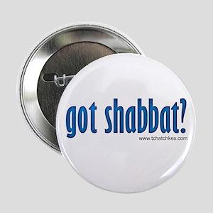 "Got Shabbat? 2.25"" Button"