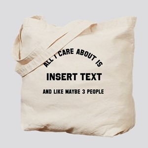 All I care about insert text Tote Bag