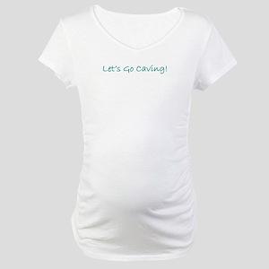 Let's Go Caving Maternity T-Shirt