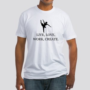 LIVE, LOVE, WORK, CREATE - DANCE Fitted T-Shirt