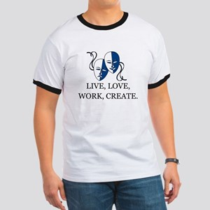 LIVE, LOVE, WORK, CREATE - DRAMA, THEATRE Ringer T