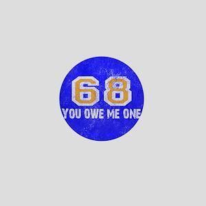 Sixty Eight You Owe Me One Blue White  Mini Button