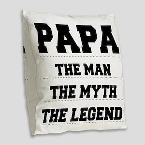 Papa,The Man,The Myth,The Legend Burlap Throw Pill