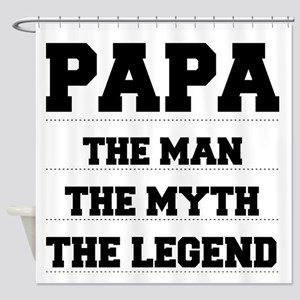 Papa,The Man,The Myth,The Legend Shower Curtain