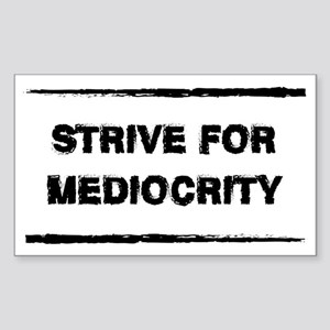 Strive for Mediocrity Sticker (Rectangle)