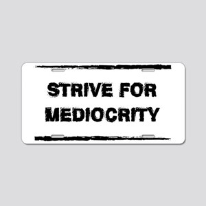 Strive for Mediocrity Aluminum License Plate