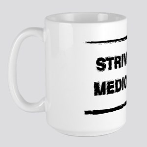 Strive for Mediocrity Large Mug