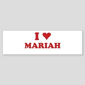 I LOVE MARIAH Bumper Sticker