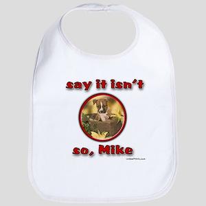 say it isn't so, Mike Bib