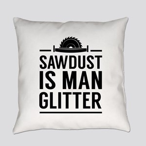 Sawdust Is Man Glitter Everyday Pillow