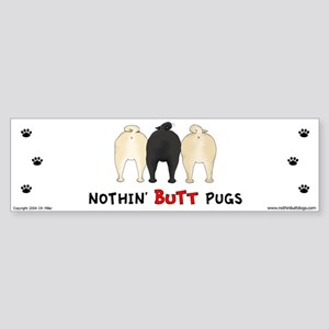 Nothin' Butt Pugs Bumper Sticker