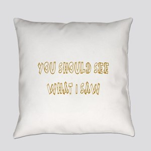 You Should See What I Saw Everyday Pillow