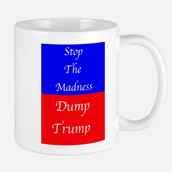 Dump Trump Stop The Madness Mugs