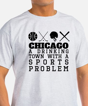 Chicago Drinking Town Sports Problem T-Shirt