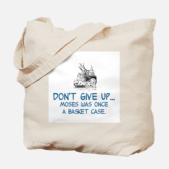 DON'T GIVE UP, MOSES WAS ONCE A BASKET CA Tote Bag