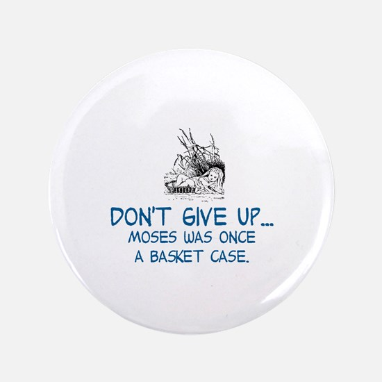 DON'T GIVE UP, MOSES WAS ONCE A BASKET CASE Button