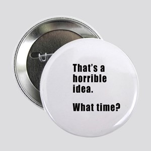 """That's a horrible idea. What time? 2.25"""" Button (1"""