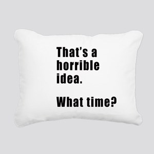 That's a horrible idea. What time? Rectangular Can