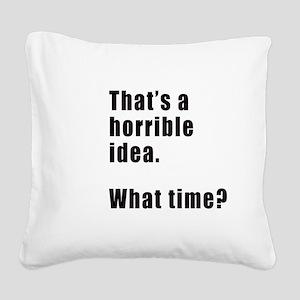 That's a horrible idea. What time? Square Canvas P
