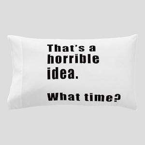 That's a horrible idea. What time? Pillow Case