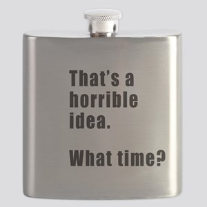 That's a horrible idea. What time? Flask