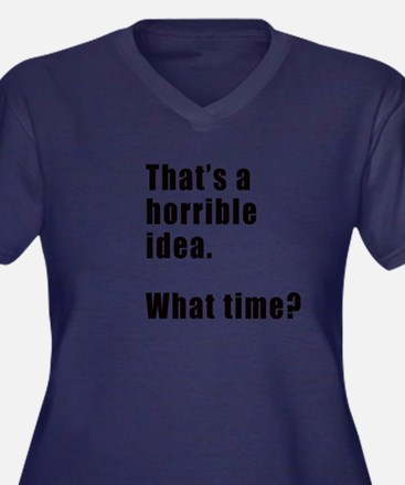 That's a horrible idea. What time? Plus Size T-Shi