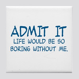 ADMIT IT,  LIFE WOULD BE SO BORING WI Tile Coaster