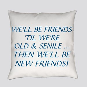 WE'LL BE BEST FRIENDS 'TIL WE'RE O Everyday Pillow