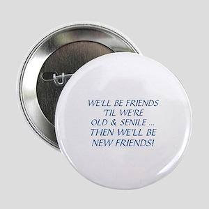 "WE'LL BE BEST FRIENDS 'TIL WE'RE OLD  2.25"" Button"
