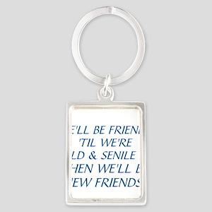 WE'LL BE BEST FRIENDS 'TIL WE'RE Portrait Keychain