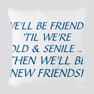 WE'LL BE BEST FRIENDS 'TIL WE' Woven Throw Pillow