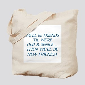 WE'LL BE BEST FRIENDS 'TIL WE'RE OLD AND  Tote Bag