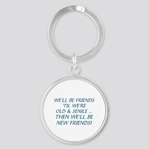 WE'LL BE BEST FRIENDS 'TIL WE'RE OL Round Keychain