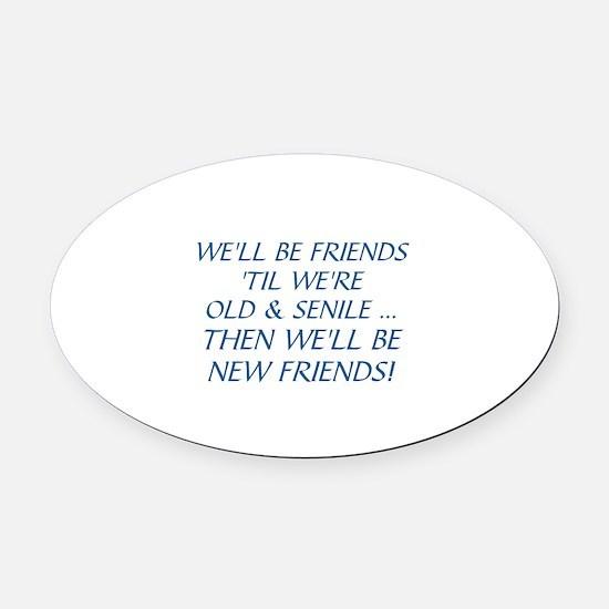 WE'LL BE BEST FRIENDS 'TIL WE'RE O Oval Car Magnet