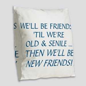 WE'LL BE BEST FRIENDS 'TIL WE' Burlap Throw Pillow