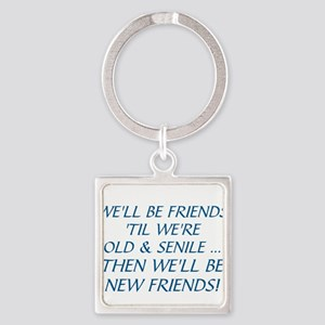 WE'LL BE BEST FRIENDS 'TIL WE'RE O Square Keychain