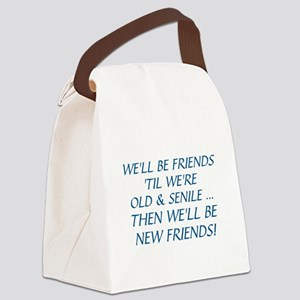 WE'LL BE BEST FRIENDS 'TIL WE'RE  Canvas Lunch Bag