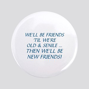 WE'LL BE BEST FRIENDS 'TIL WE'RE OLD AND SE Button