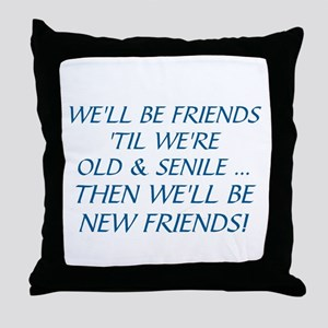 WE'LL BE BEST FRIENDS 'TIL WE'RE OLD  Throw Pillow