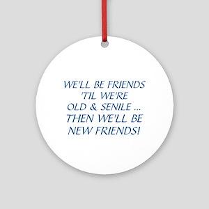 WE'LL BE BEST FRIENDS 'TIL WE'RE OL Round Ornament