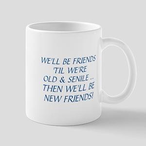 WE'LL BE BEST FRIENDS 'TIL WE'RE OLD AND SENI Mugs