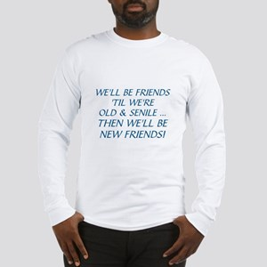 WE'LL BE BEST FRIENDS 'TIL WE' Long Sleeve T-Shirt