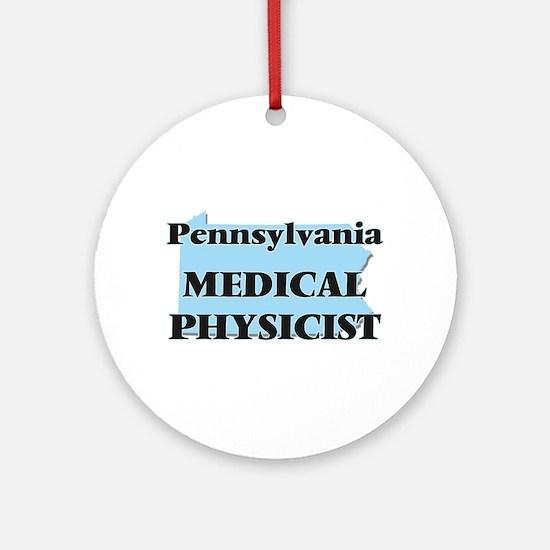 Pennsylvania Medical Physicist Round Ornament