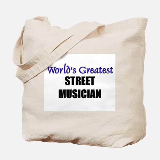 Worlds Greatest STREET MUSICIAN Tote Bag
