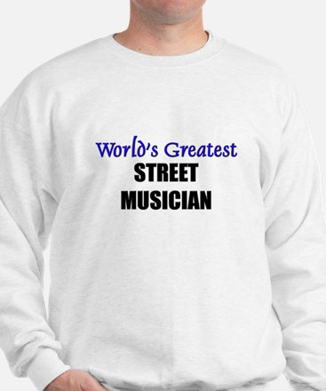 Worlds Greatest STREET MUSICIAN Sweatshirt