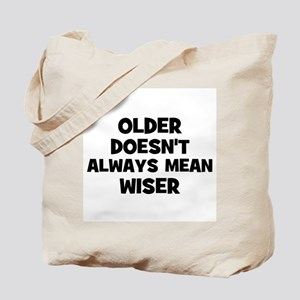 Older doesn't always mean wis Tote Bag
