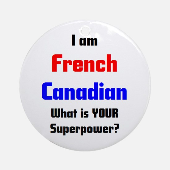 i am french canadian Ornament (Round)